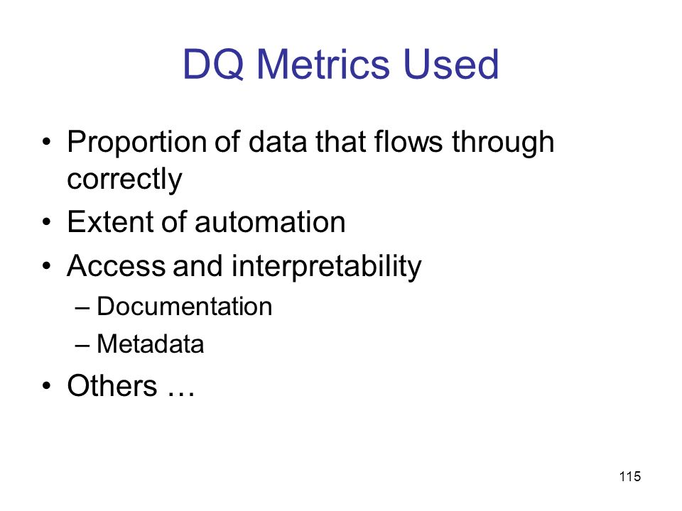 DQ Metrics Used Proportion of data that flows through correctly