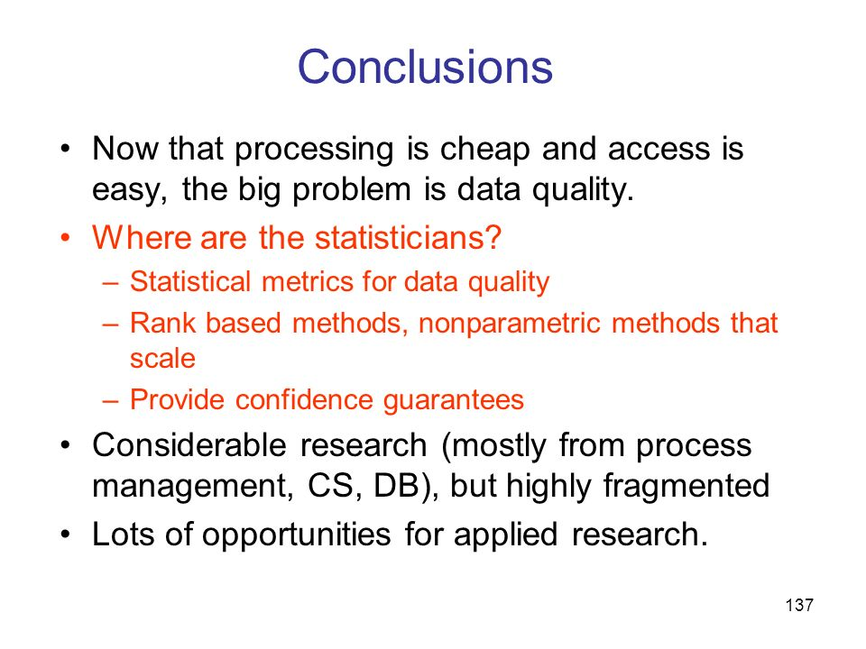Conclusions Now that processing is cheap and access is easy, the big problem is data quality. Where are the statisticians