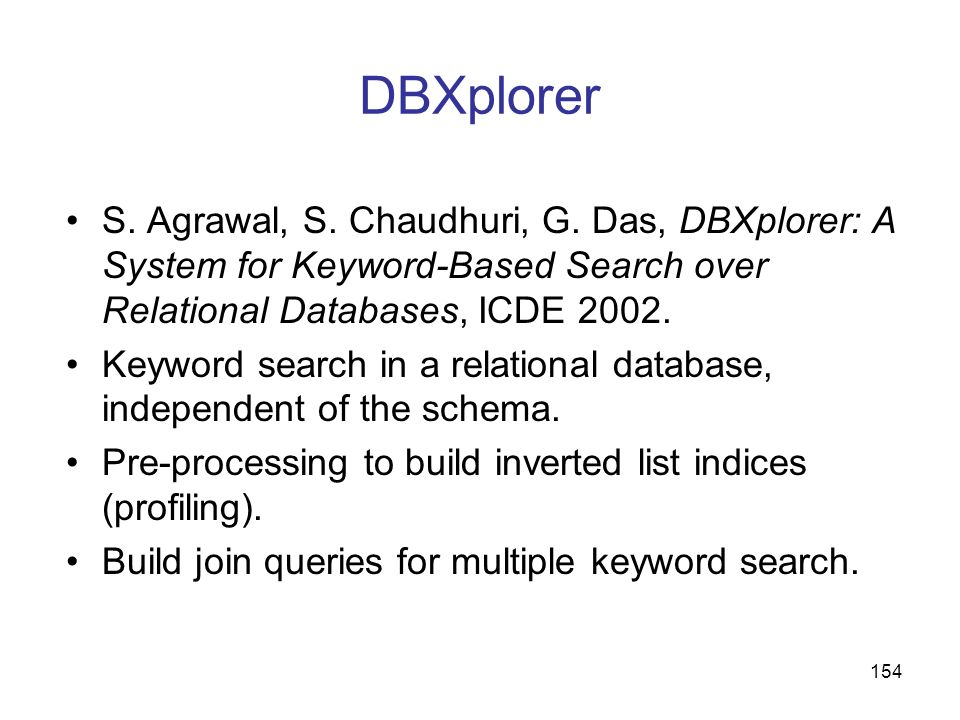 DBXplorer S. Agrawal, S. Chaudhuri, G. Das, DBXplorer: A System for Keyword-Based Search over Relational Databases, ICDE 2002.