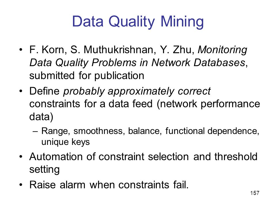 Data Quality MiningF. Korn, S. Muthukrishnan, Y. Zhu, Monitoring Data Quality Problems in Network Databases, submitted for publication.