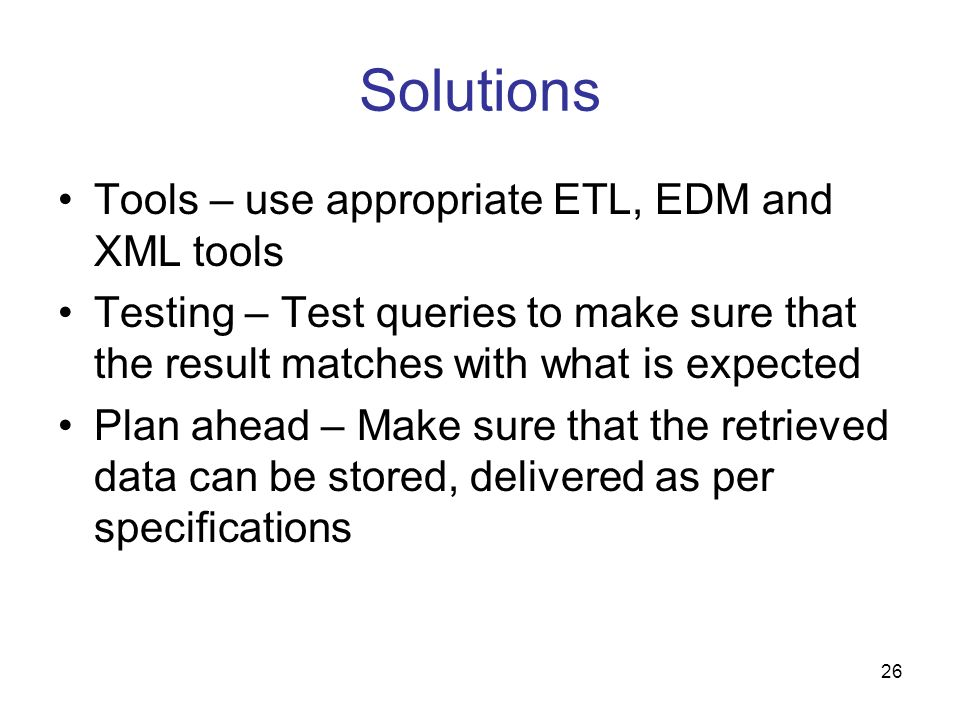 Solutions Tools – use appropriate ETL, EDM and XML tools