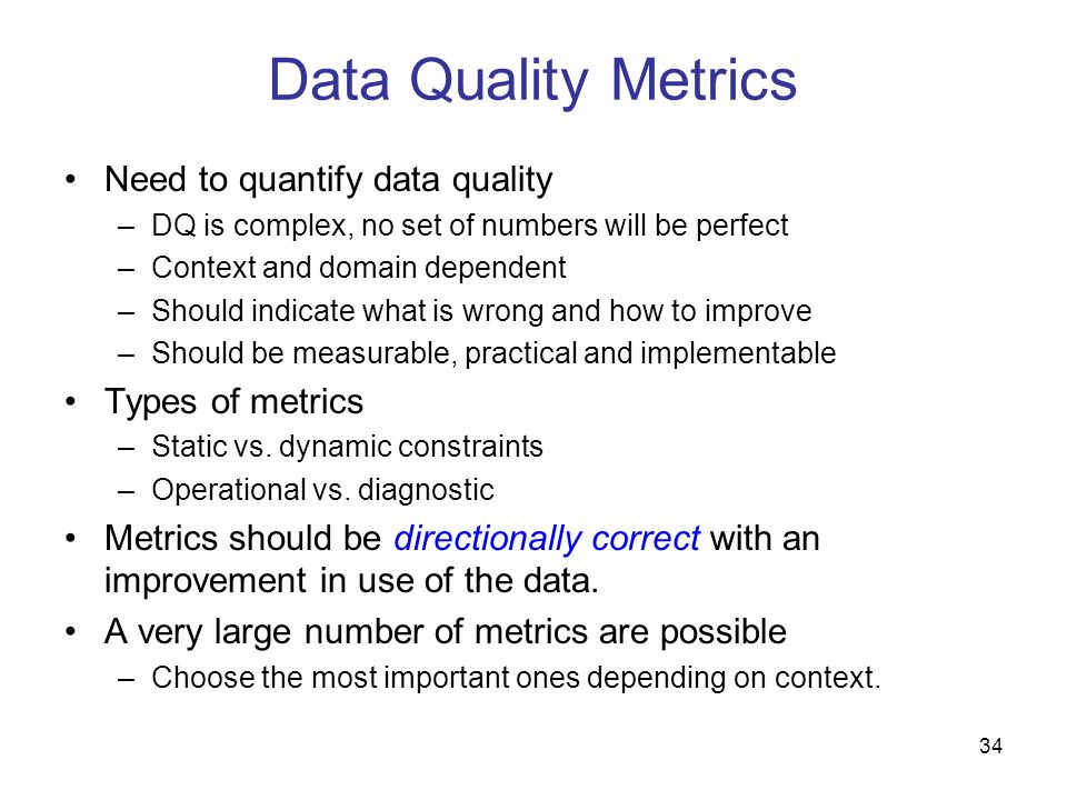 Data Quality Metrics Need to quantify data quality Types of metrics