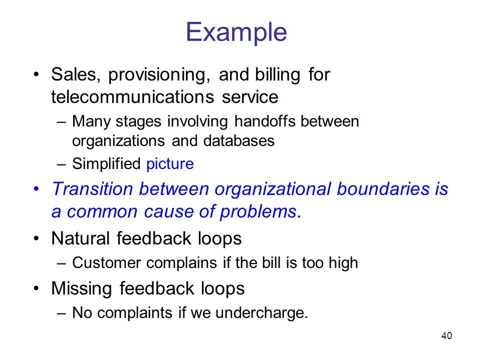 ExampleSales, provisioning, and billing for telecommunications service. Many stages involving handoffs between organizations and databases.