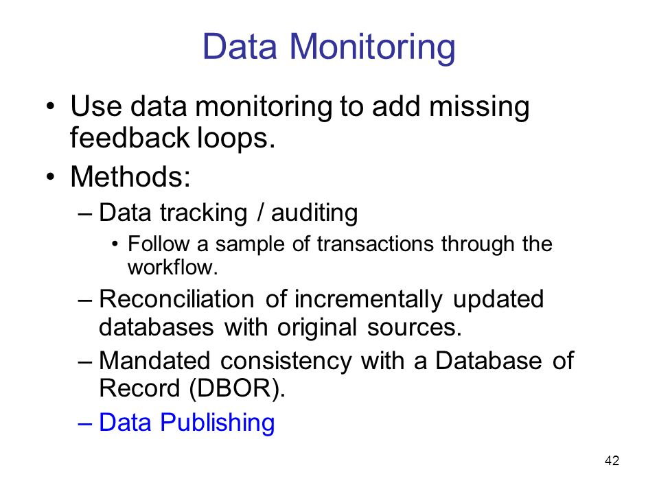 Data Monitoring Use data monitoring to add missing feedback loops.