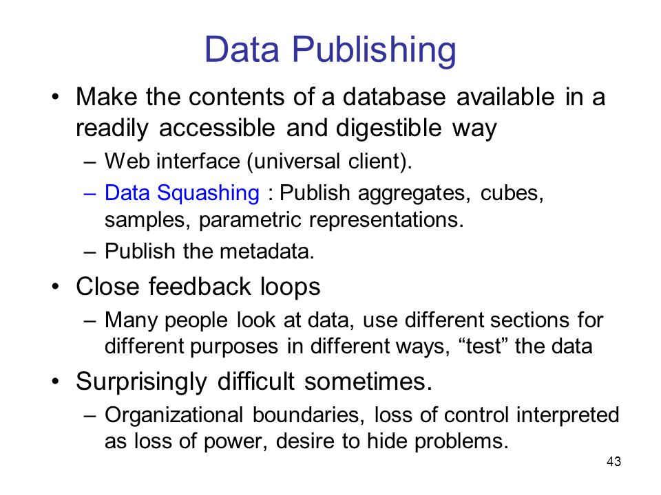 Data Publishing Make the contents of a database available in a readily accessible and digestible way.