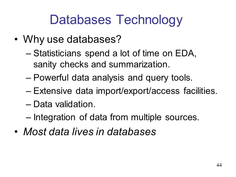Databases Technology Why use databases Most data lives in databases