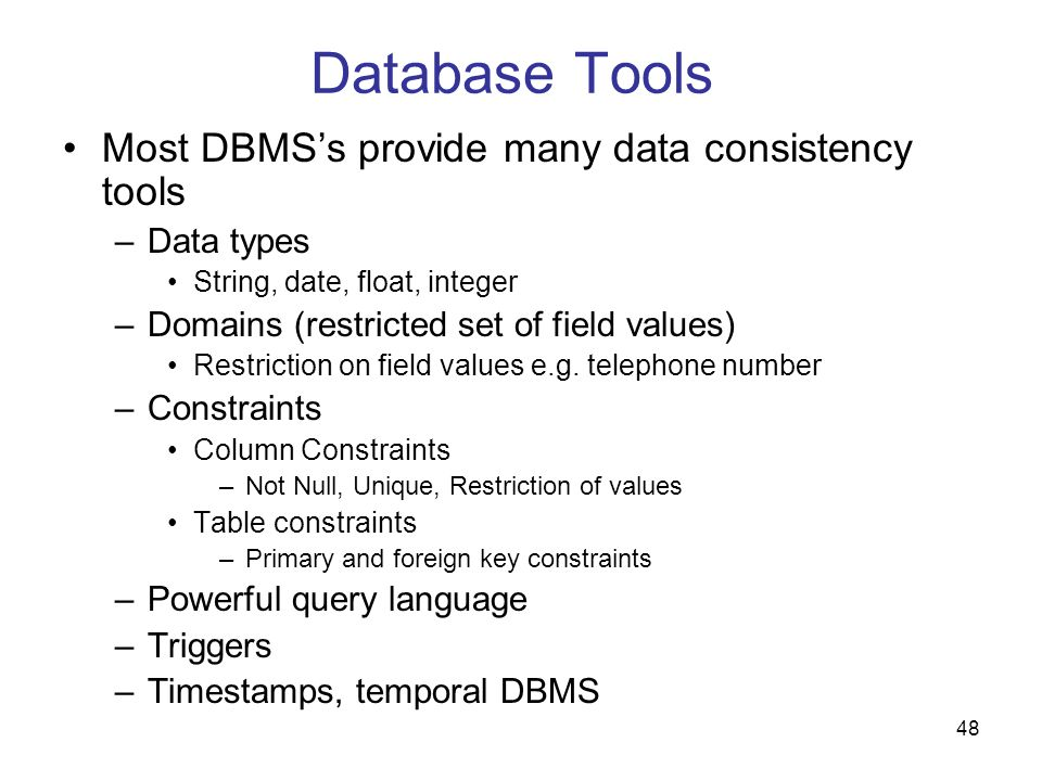 Database Tools Most DBMS's provide many data consistency tools