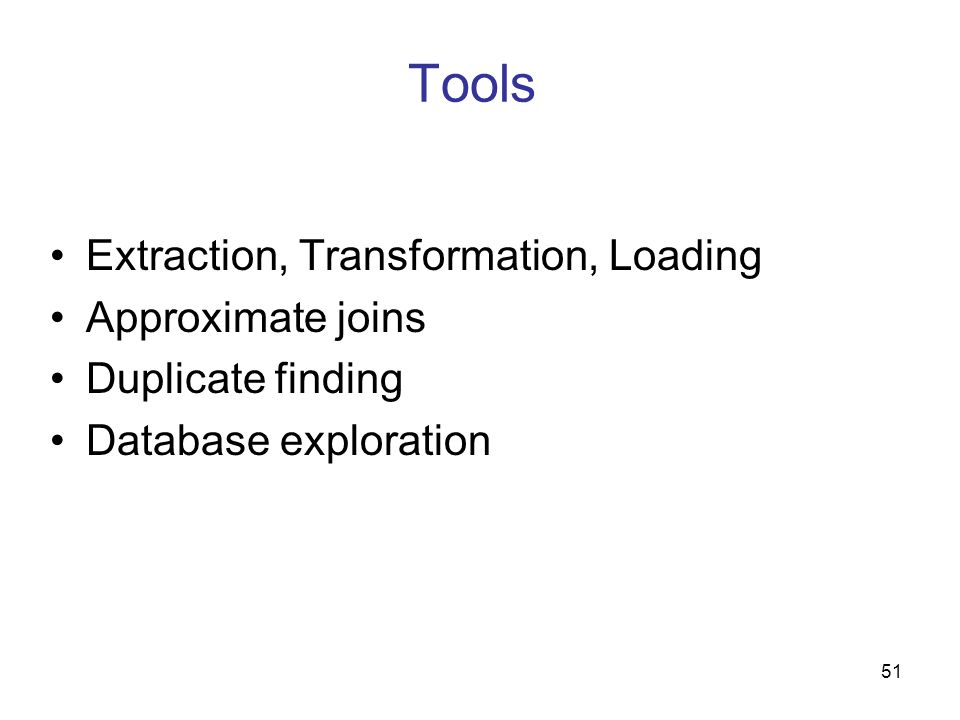 Tools Extraction, Transformation, Loading Approximate joins