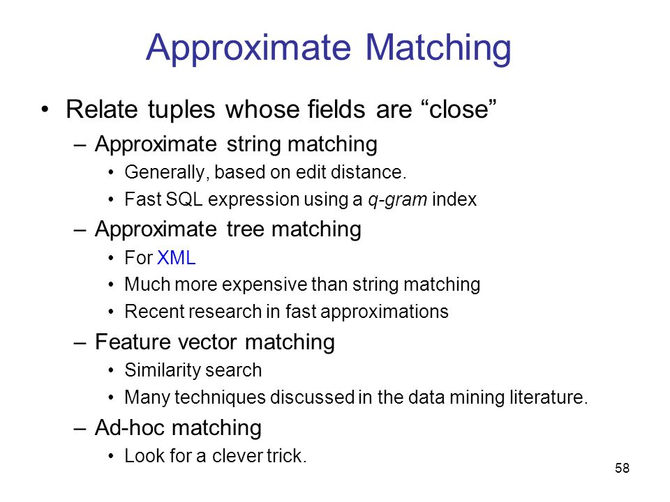 Approximate Matching Relate tuples whose fields are close
