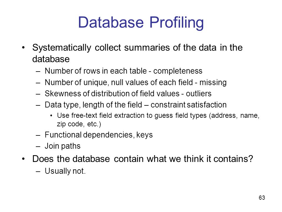 Database Profiling Systematically collect summaries of the data in the database. Number of rows in each table - completeness.