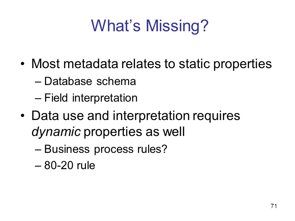 What's Missing Most metadata relates to static properties