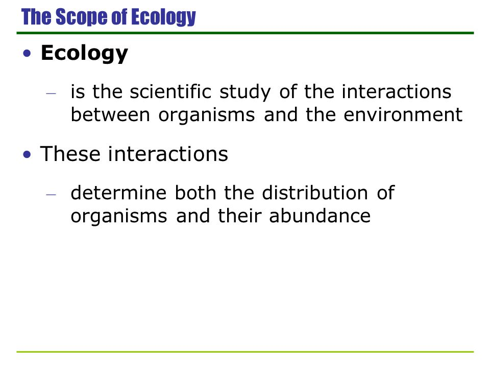The Scope of Ecology Ecology These interactions
