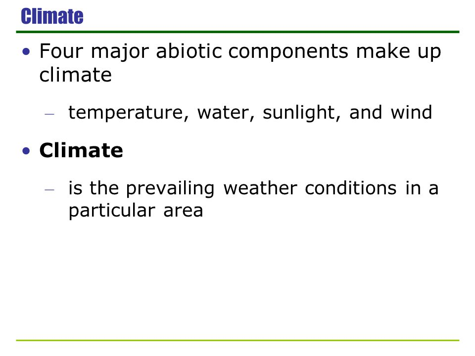 Four major abiotic components make up climate