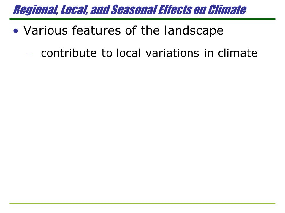 Regional, Local, and Seasonal Effects on Climate