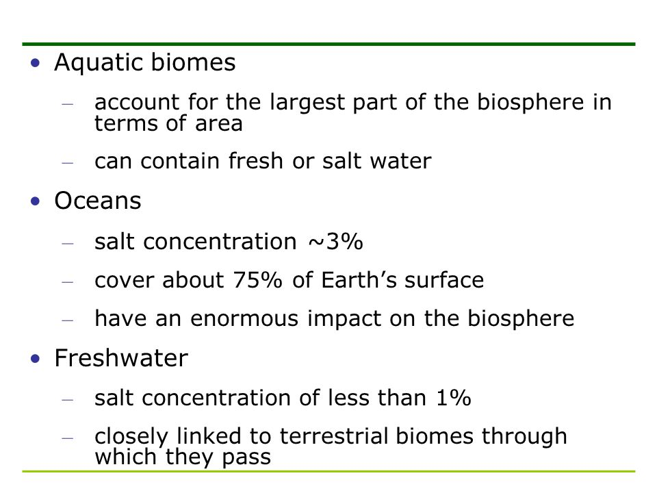 Aquatic biomes Oceans Freshwater salt concentration ~3%