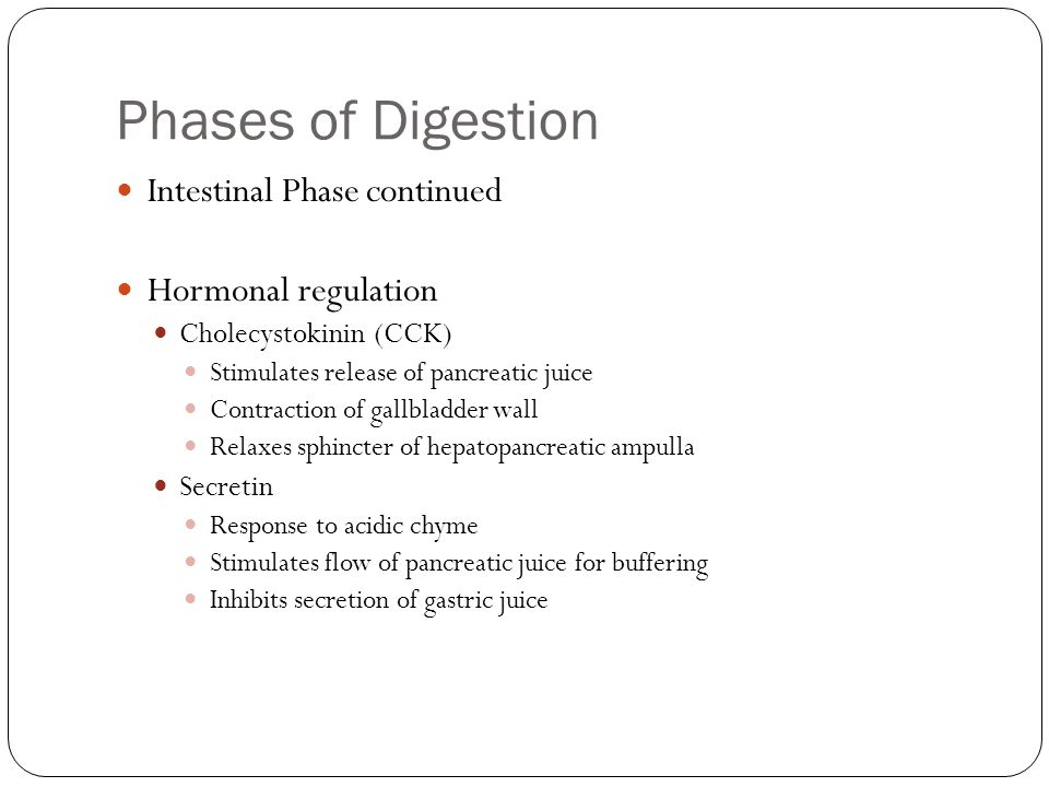 Phases of Digestion Intestinal Phase continued Hormonal regulation