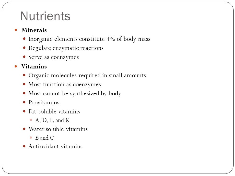 Nutrients Inorganic elements constitute 4% of body mass
