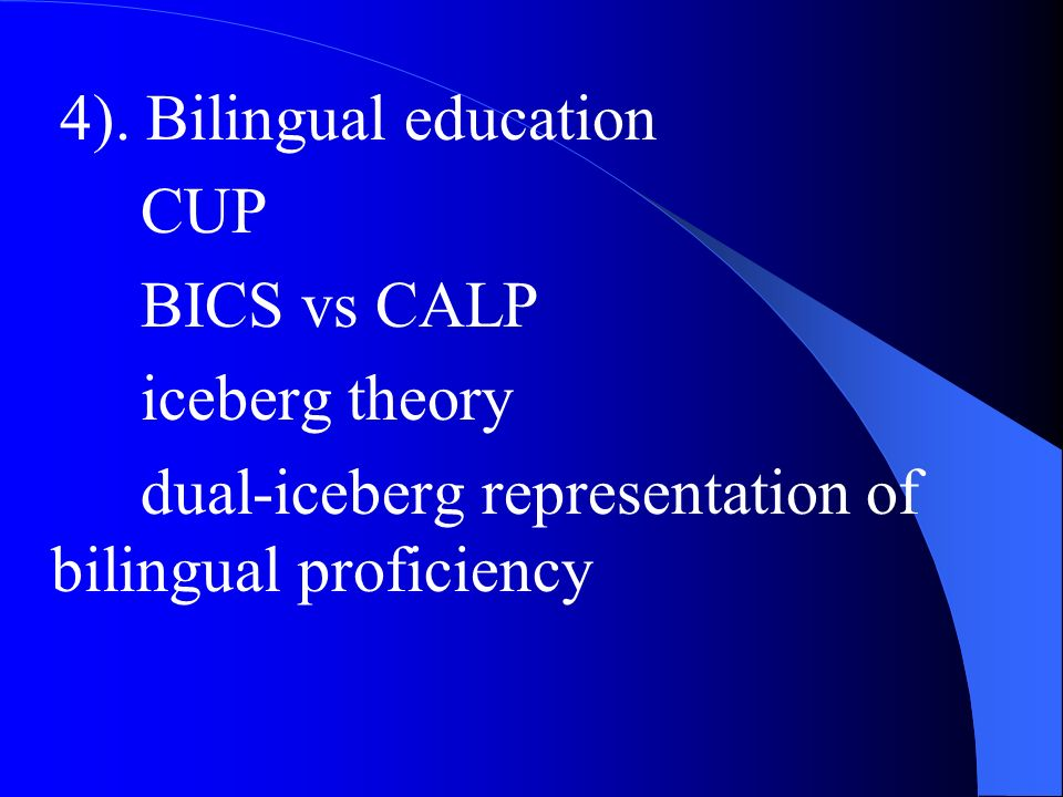 4). Bilingual education CUP. BICS vs CALP. iceberg theory.
