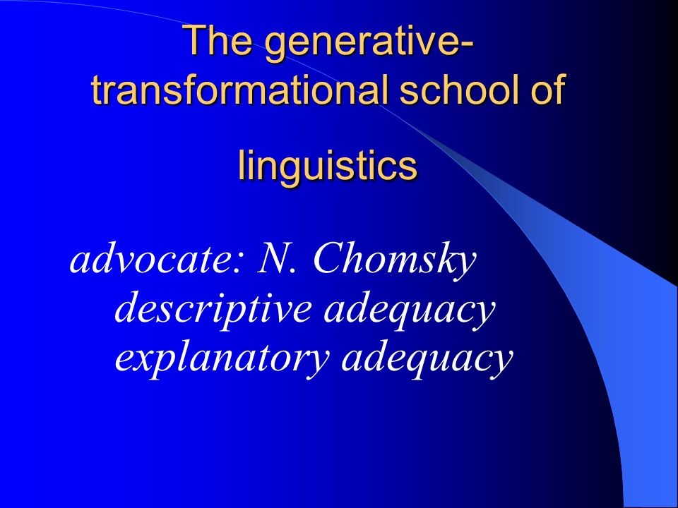 The generative-transformational school of linguistics