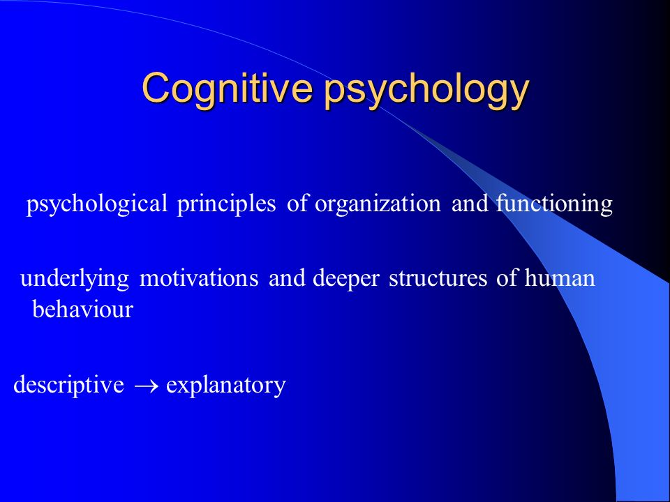 Cognitive psychology psychological principles of organization and functioning. underlying motivations and deeper structures of human behaviour.