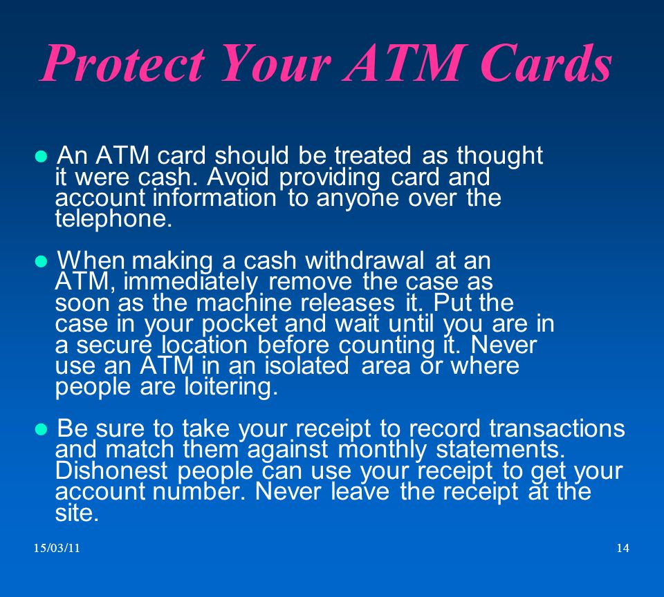 Protect Your ATM Cards An ATM card should be treated as thought