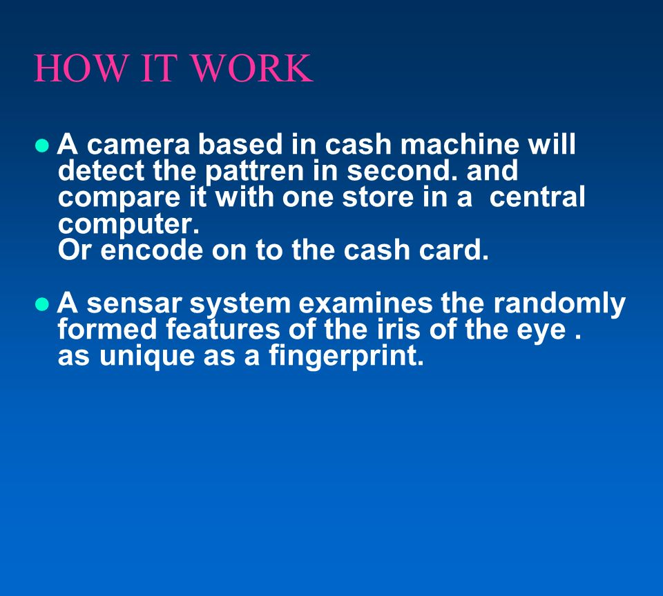 HOW IT WORK A camera based in cash machine will