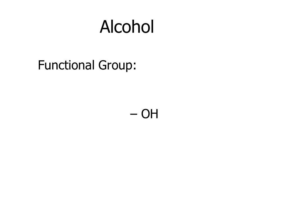 Alcohol Functional Group: – OH