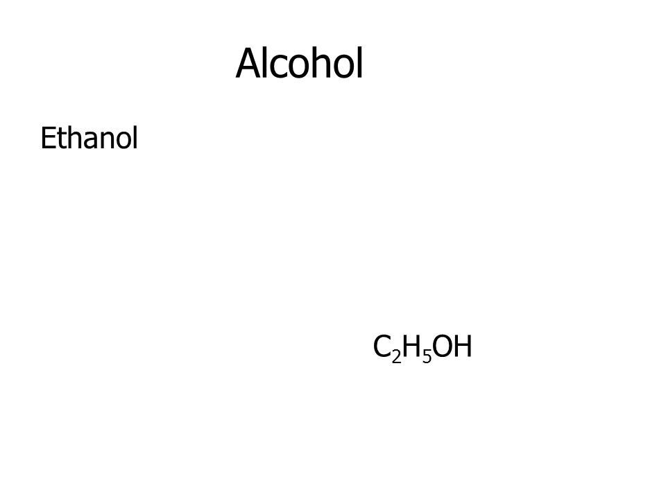 Alcohol Ethanol C2H5OH
