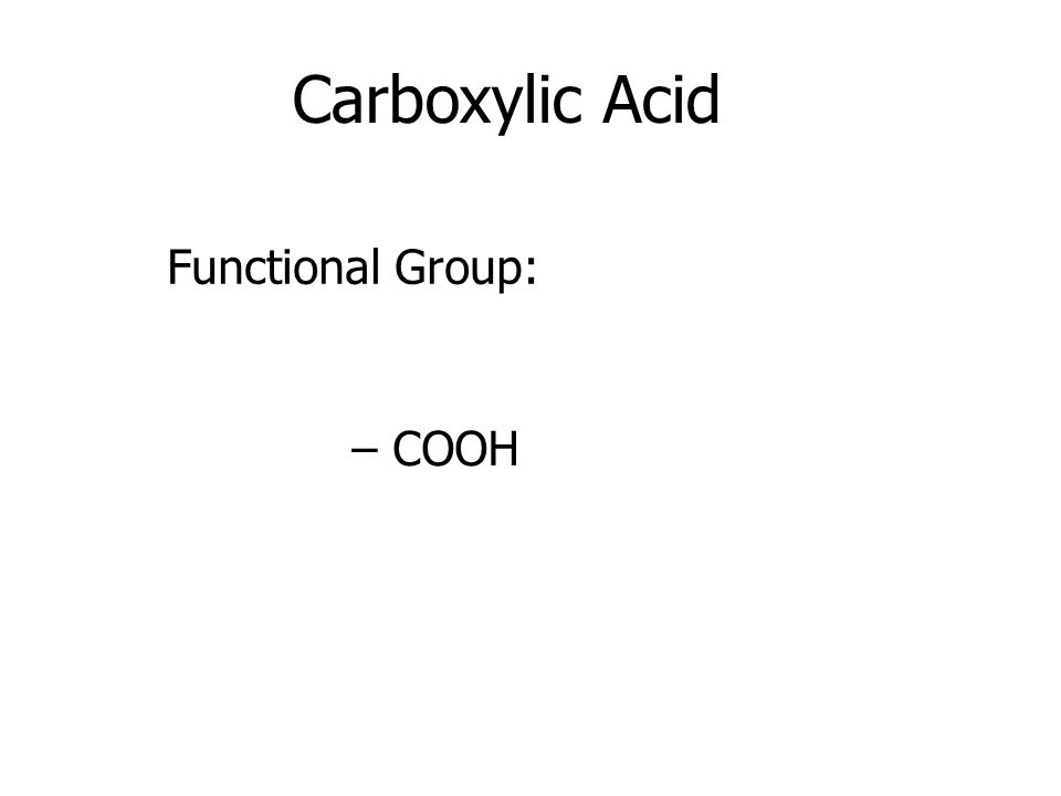 Carboxylic Acid Functional Group: – COOH