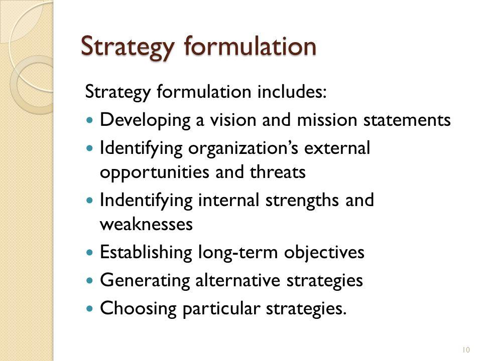 Strategy formulation Strategy formulation includes: