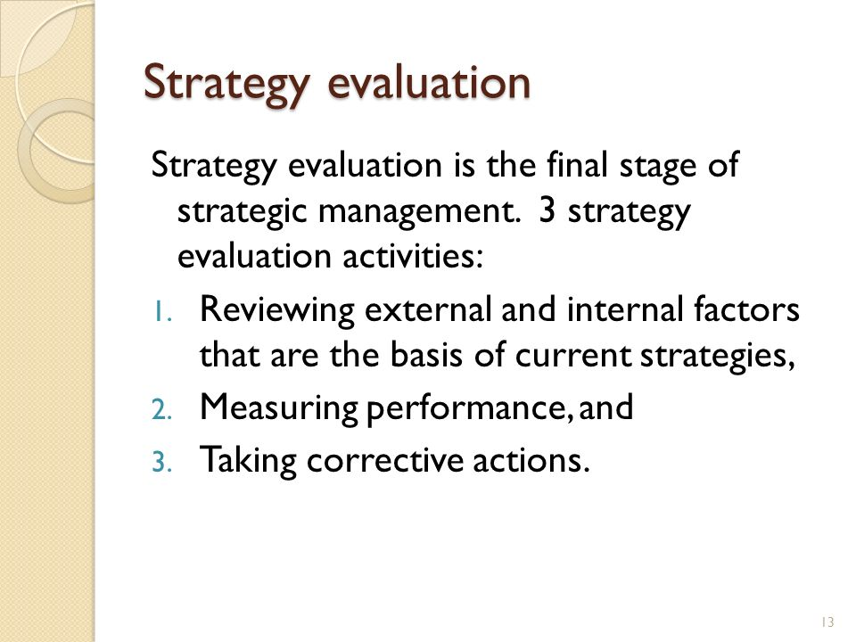 Strategy evaluationStrategy evaluation is the final stage of strategic management. 3 strategy evaluation activities:
