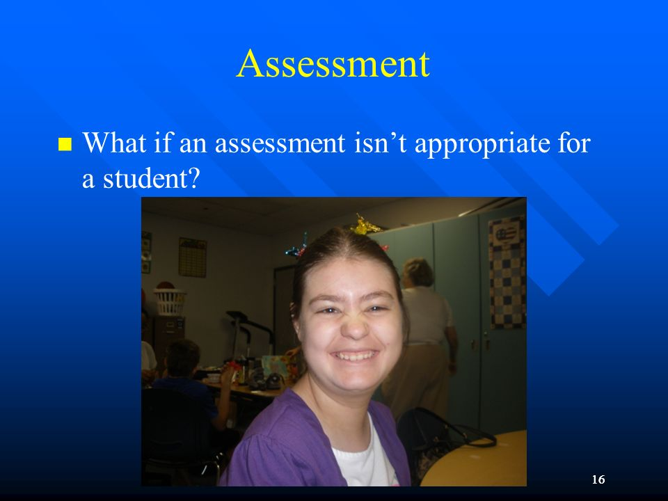 Assessment What if an assessment isn't appropriate for a student 16
