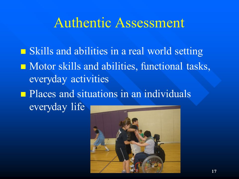 Authentic Assessment Skills and abilities in a real world setting