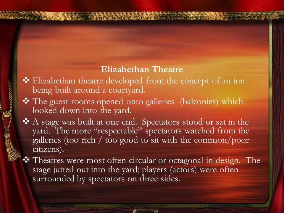 Elizabethan TheatreElizabethan theatre developed from the concept of an inn being built around a courtyard.