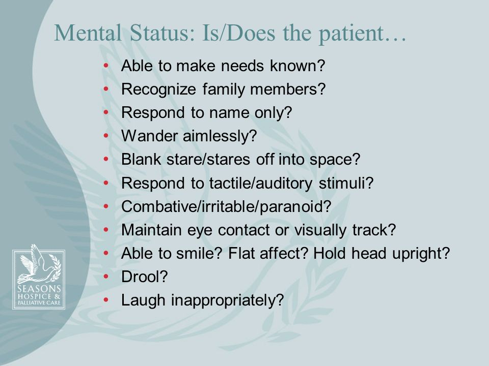 Mental Status: Is/Does the patient…