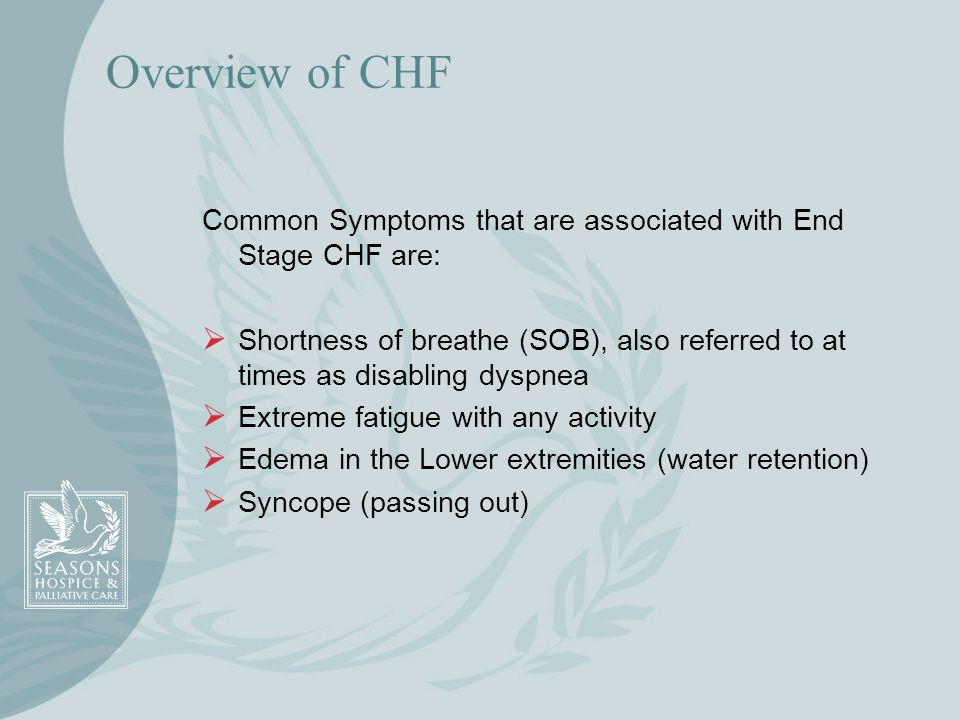 Overview of CHFCommon Symptoms that are associated with End Stage CHF are: