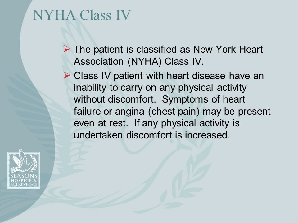 NYHA Class IV The patient is classified as New York Heart Association (NYHA) Class IV.