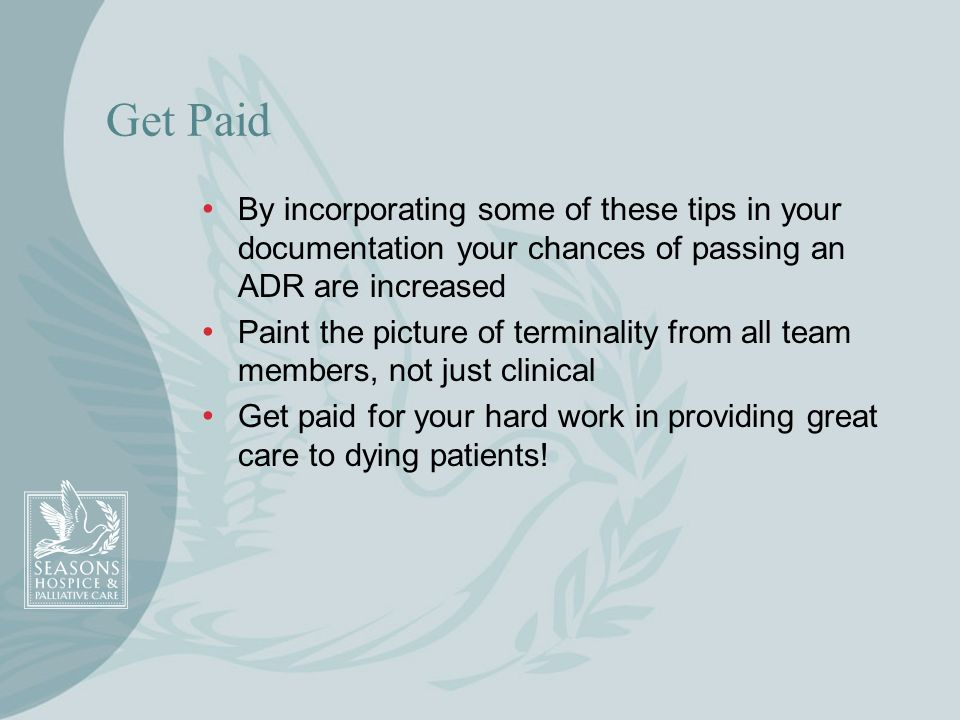 Get PaidBy incorporating some of these tips in your documentation your chances of passing an ADR are increased.