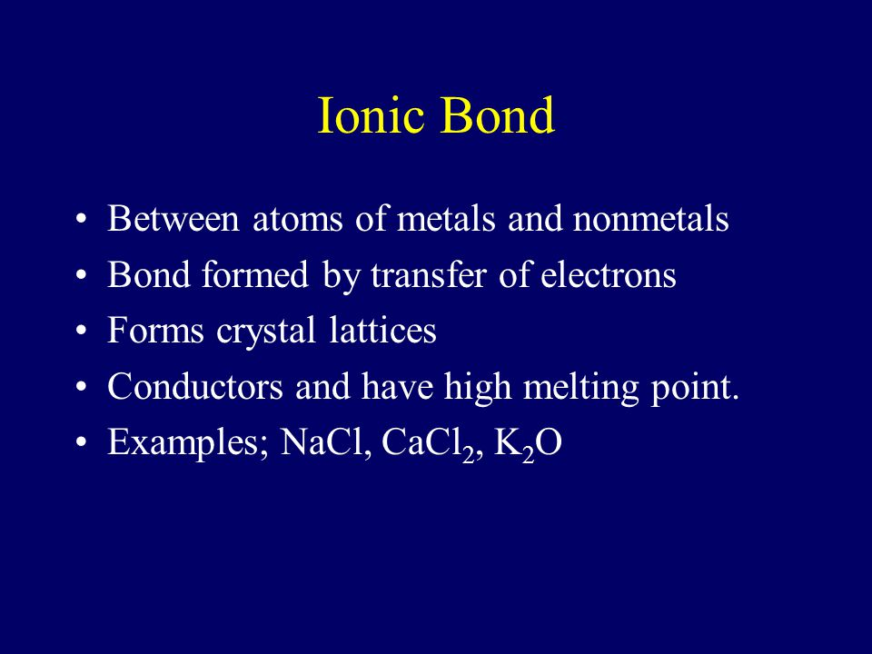 Ionic Bond Between atoms of metals and nonmetals