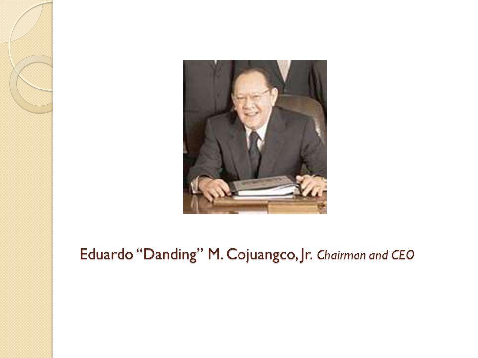 Eduardo Danding M. Cojuangco, Jr. Chairman and CEO