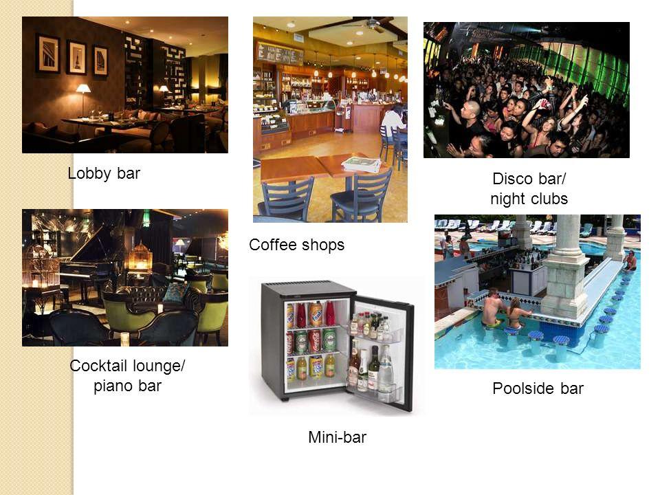Lobby bar Disco bar/ night clubs Coffee shops Cocktail lounge/ piano bar Poolside bar Mini-bar