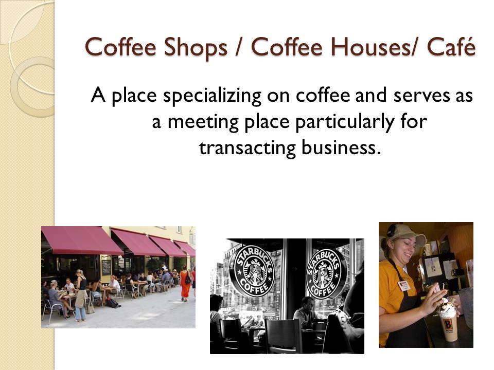 Coffee Shops / Coffee Houses/ Café