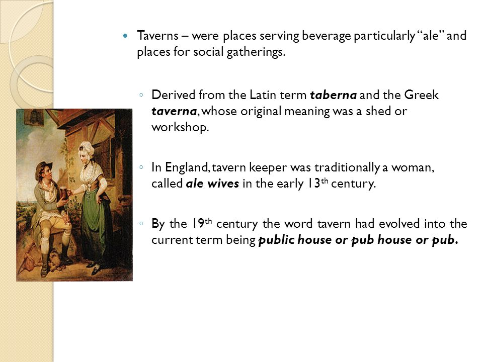 Taverns – were places serving beverage particularly ale and places for social gatherings.