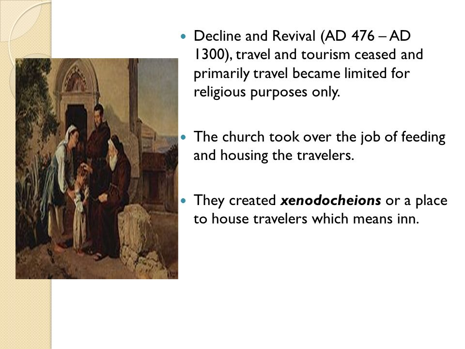 Decline and Revival (AD 476 – AD 1300), travel and tourism ceased and primarily travel became limited for religious purposes only.