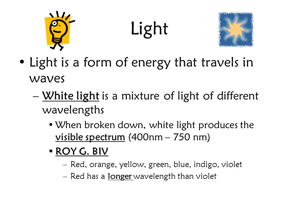 Light Light is a form of energy that travels in waves