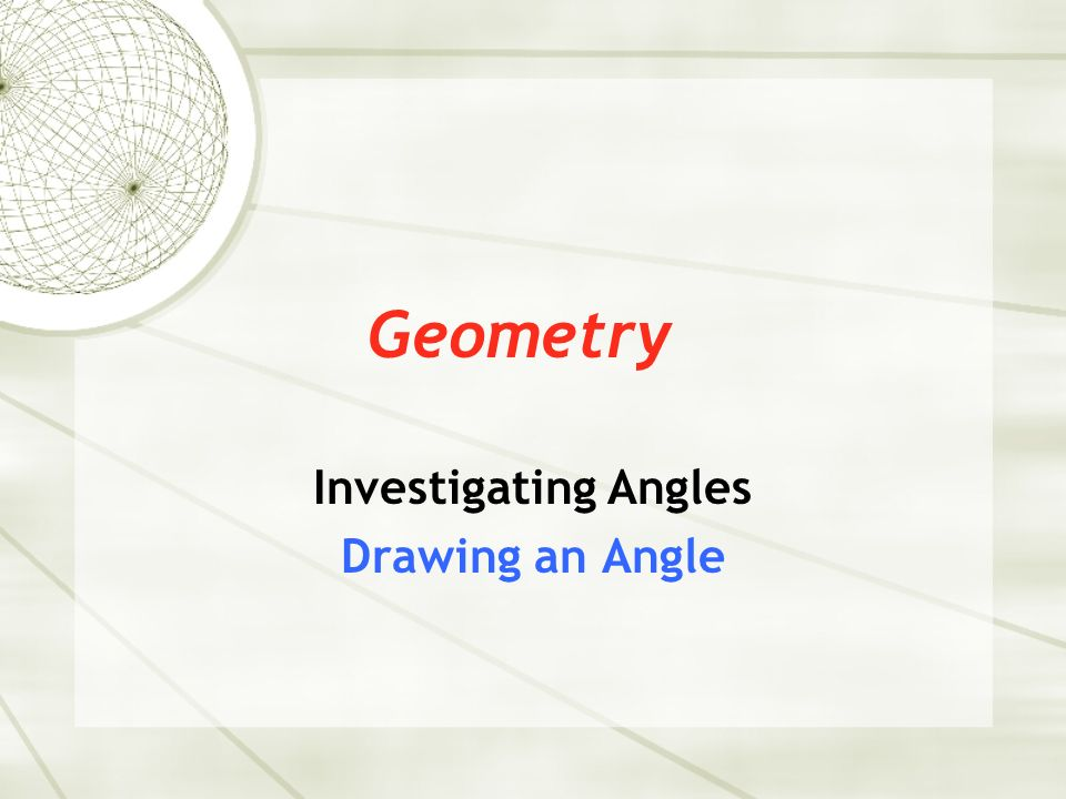 Investigating Angles Drawing an Angle