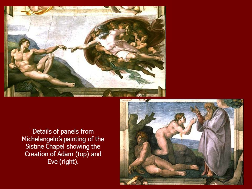 Details of panels from Michelangelo's painting of the Sistine Chapel showing the Creation of Adam (top) and Eve (right).