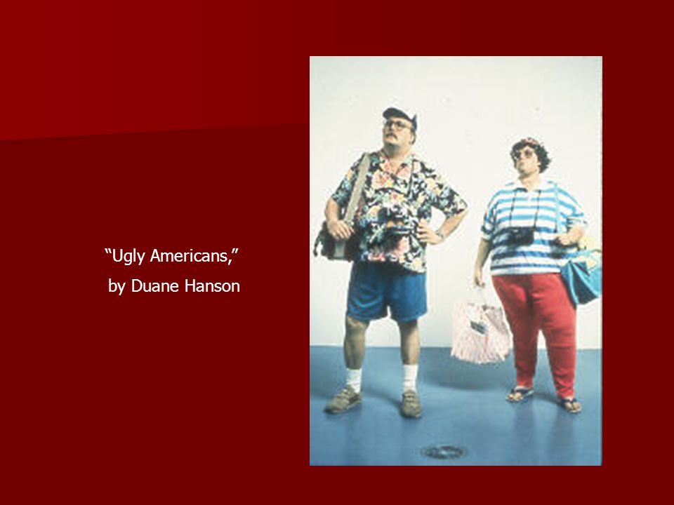 Ugly Americans, by Duane Hanson