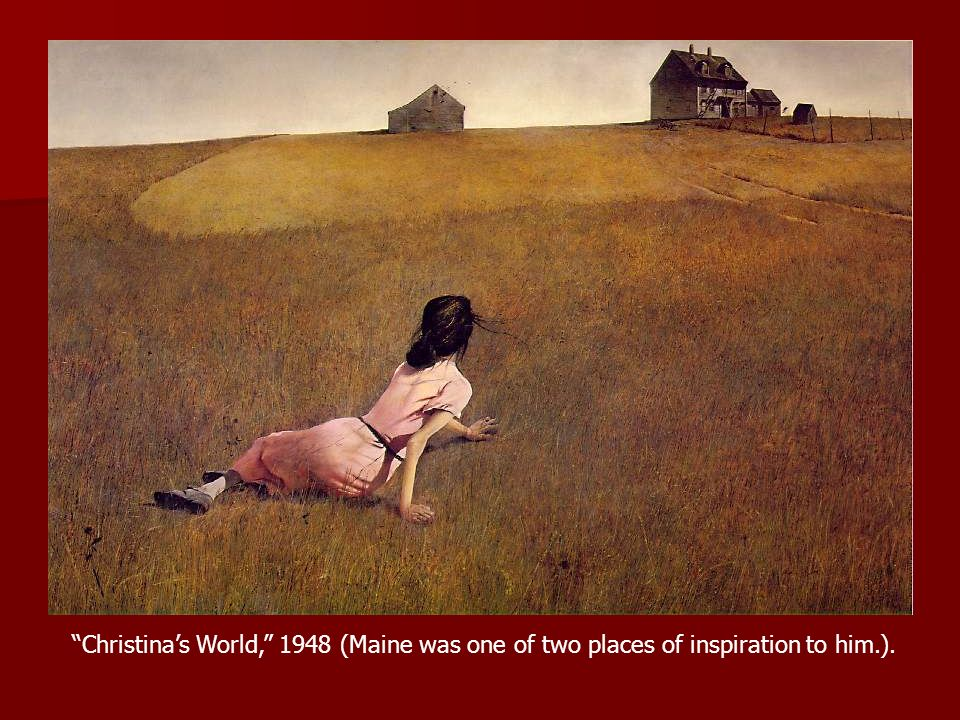 Christina's World, 1948 (Maine was one of two places of inspiration to him.).