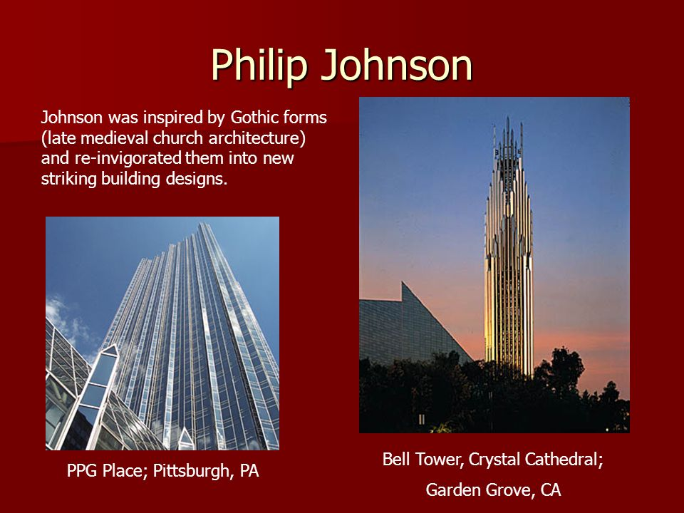 Philip Johnson Johnson was inspired by Gothic forms (late medieval church architecture) and re-invigorated them into new striking building designs.